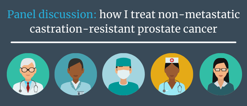 panel discussion how i treat non-metastatic castration-resistant prostate cancer